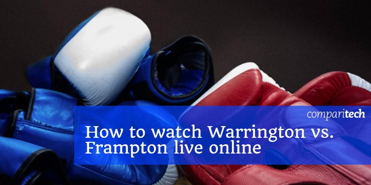 How to watch Warrington vs. Frampton live online