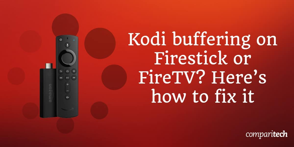 Kodi buffering on Firestick
