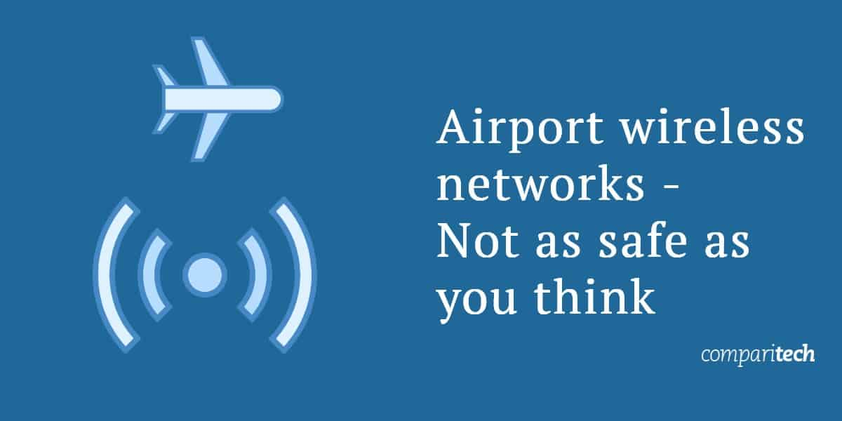 Airport Wireless Networks – Not As Safe As You Think
