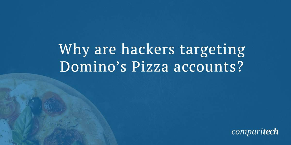 Why are hackers targeting Domino's Pizza accounts